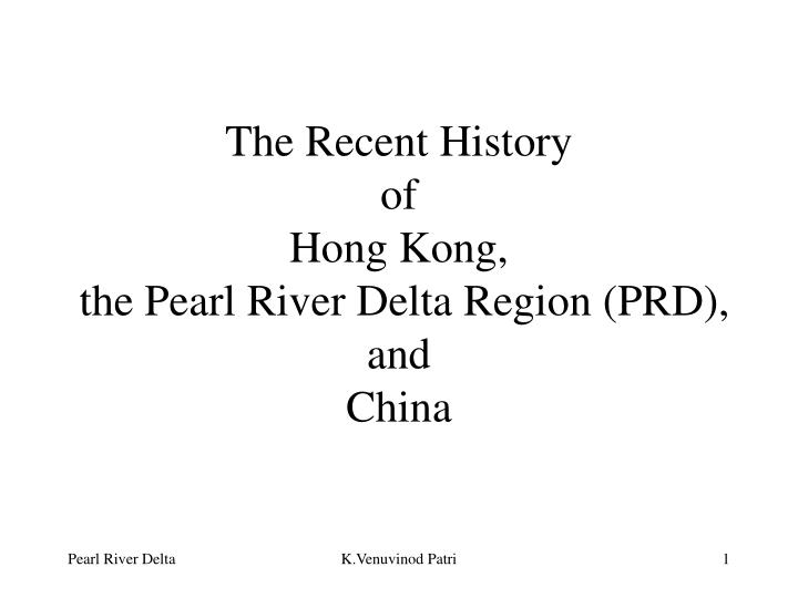 the recent history of hong kong the pearl river delta region prd and china n.