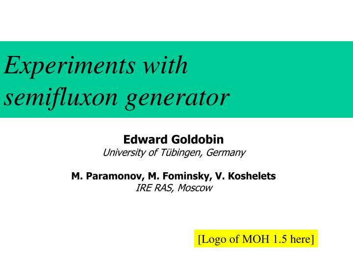 experiments with semifluxon generator n.