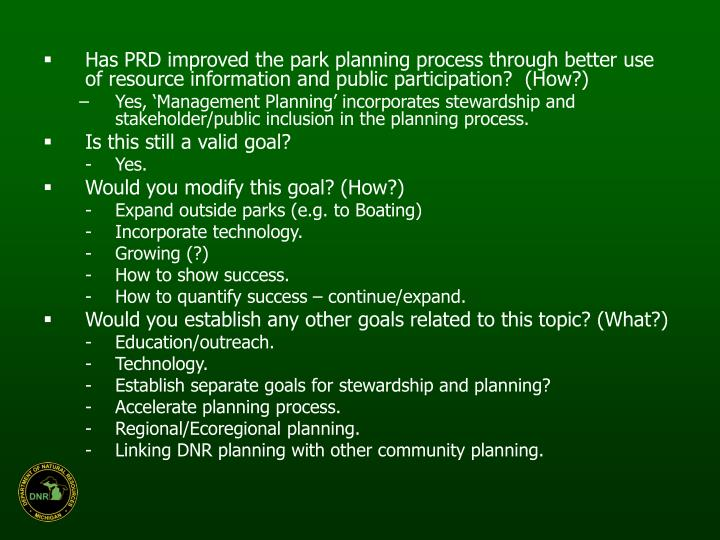 Has PRD improved the park planning process through better use of resource information and public participation?  (How?)
