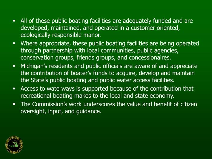 All of these public boating facilities are adequately funded and are developed, maintained, and operated in a customer-oriented, ecologically responsible manor.
