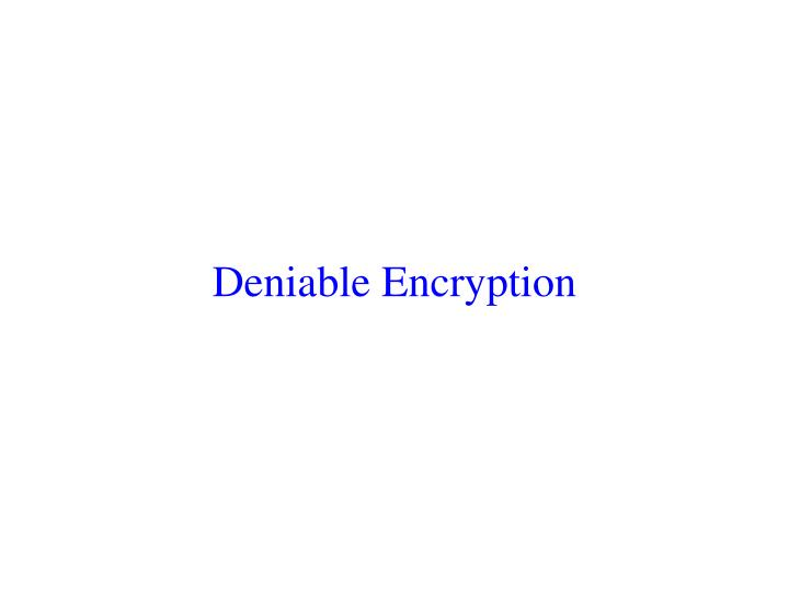 Deniable Encryption