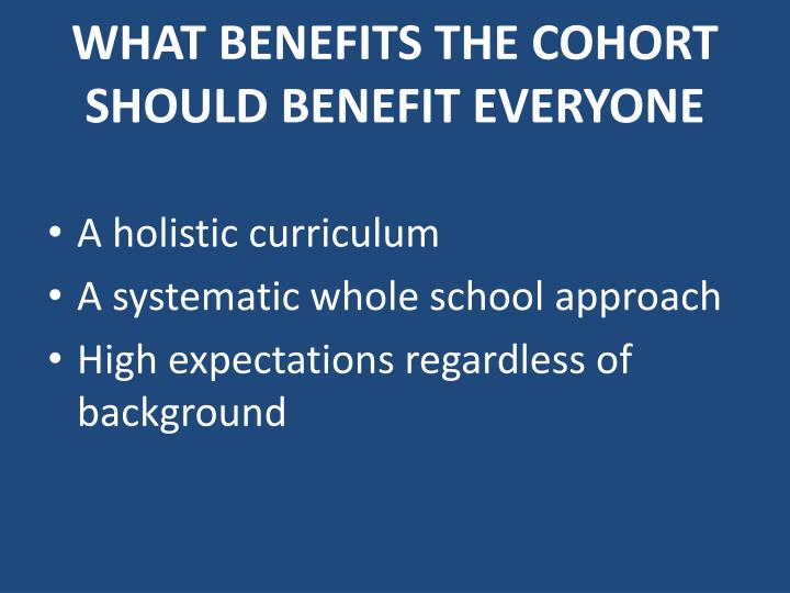 WHAT BENEFITS THE COHORT SHOULD BENEFIT EVERYONE