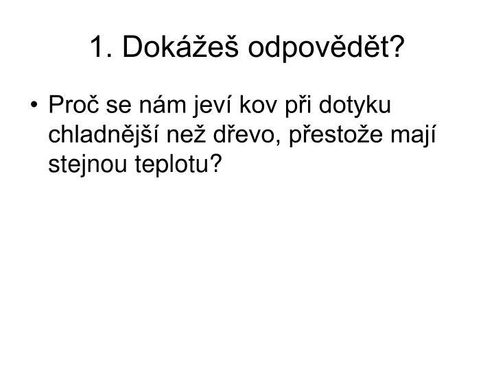 1. Dokážeš odpovědět?