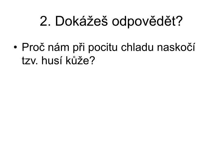 2. Dokážeš odpovědět?
