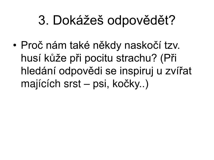 3. Dokážeš odpovědět?