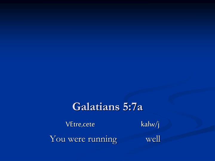 Galatians 5:7a