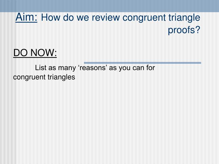 Aim how do we review congruent triangle proofs