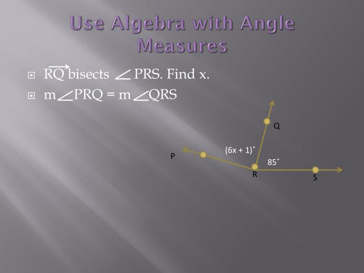 Use Algebra with Angle Measures