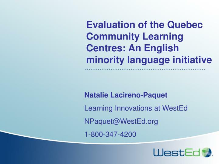 evaluation of the quebec community learning centres an english minority language initiative n.