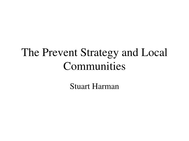 The prevent strategy and local communities