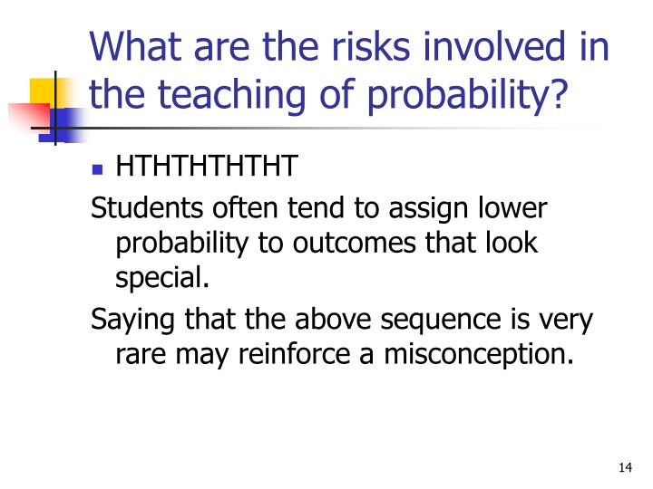 What are the risks involved in the teaching of probability?