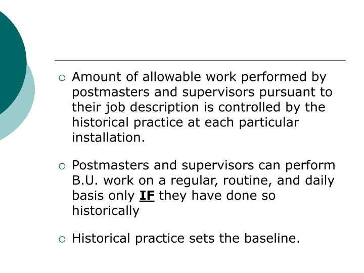 Amount of allowable work performed by postmasters and supervisors pursuant to their job description is controlled by the historical practice at each particular installation.