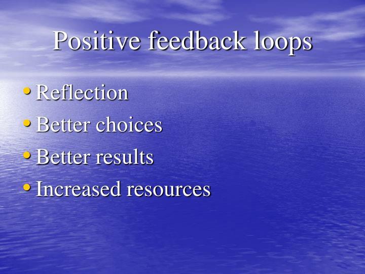 Positive feedback loops