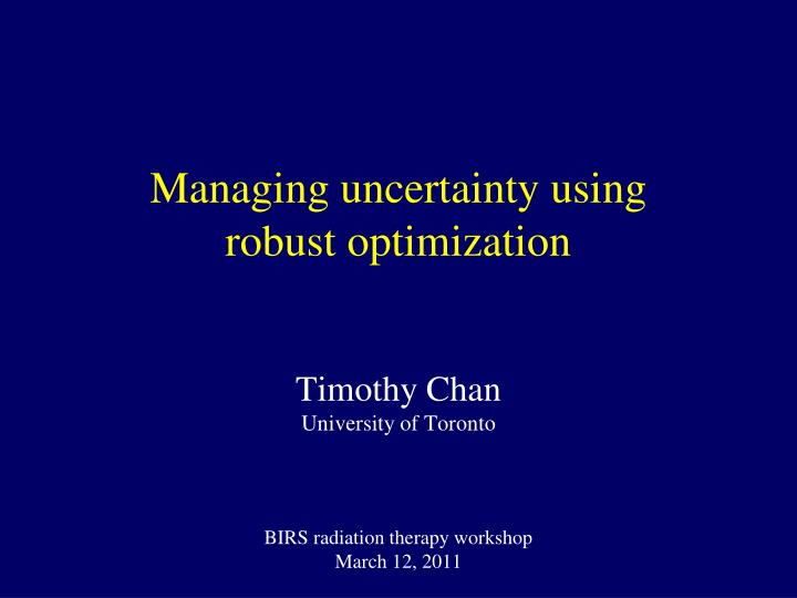 managing uncertainty using robust optimization