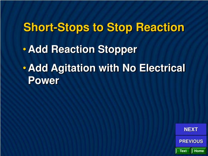 Short-Stops to Stop Reaction
