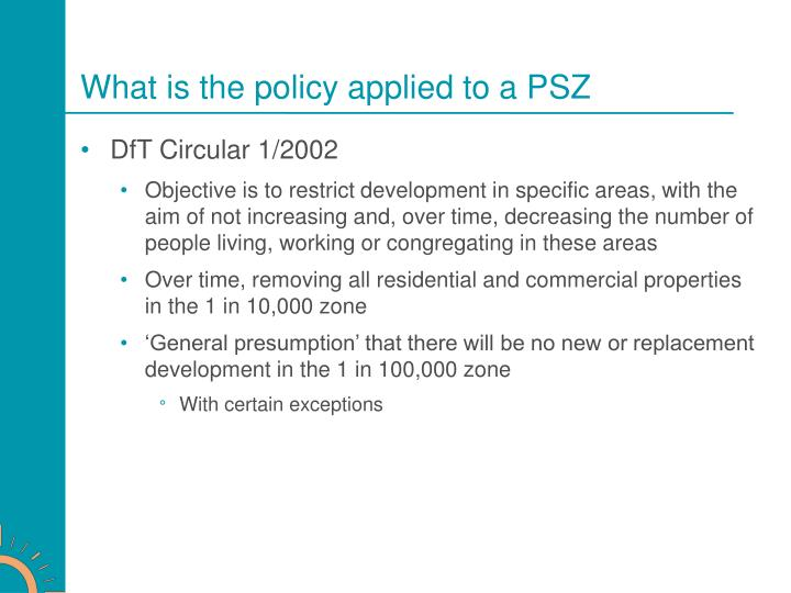 What is the policy applied to a PSZ
