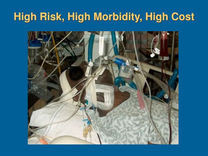 High Risk, High Morbidity, High Cost