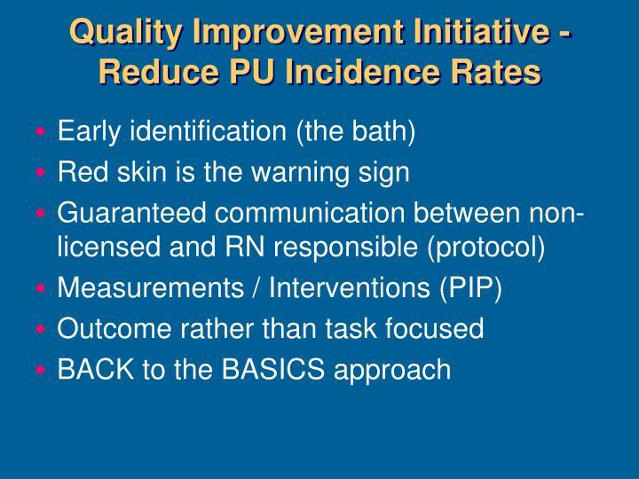 Quality Improvement Initiative -Reduce PU Incidence Rates
