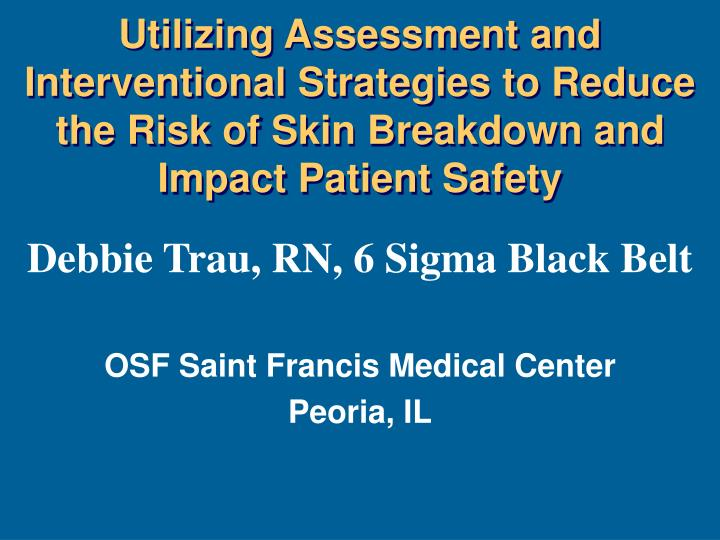 Utilizing Assessment and InterventionalStrategies to Reduce the Risk of Skin Breakdown and Impact Patient Safety
