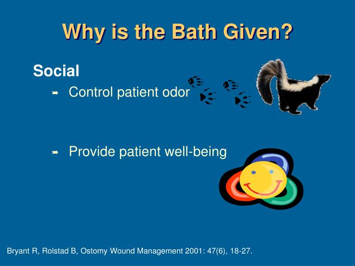 Why is the Bath Given?