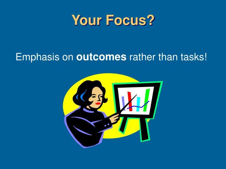 Your Focus?