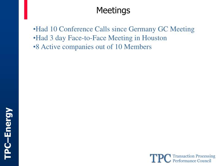 Had 10 Conference Calls since Germany GC Meeting
