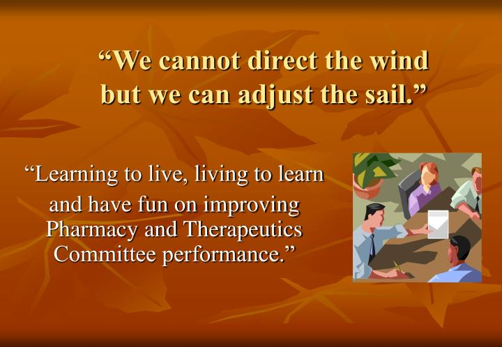 """""""We cannot direct the wind"""