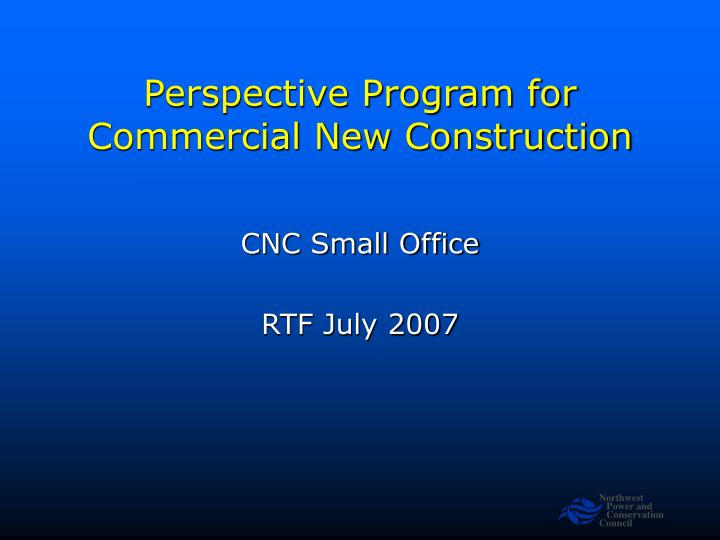 Perspective program for commercial new construction