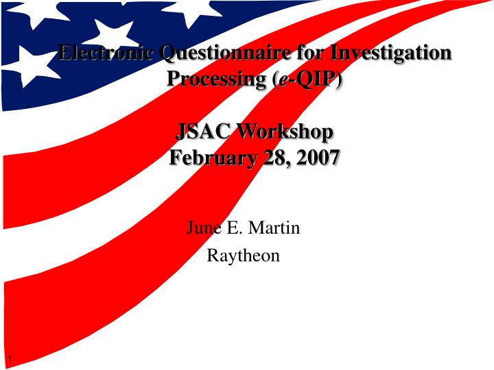electronic questionnaire for investigation processing e qip jsac workshop february 28 2007 n.