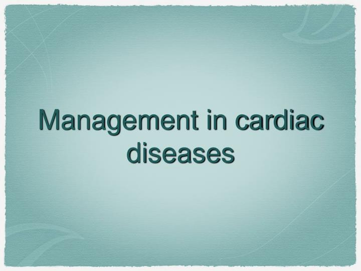 Management in cardiac diseases