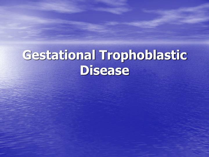 gestational trophoblastic disease n.