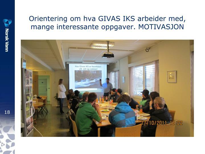 Orientering om hva GIVAS IKS arbeider med, mange interessante oppgaver. MOTIVASJON