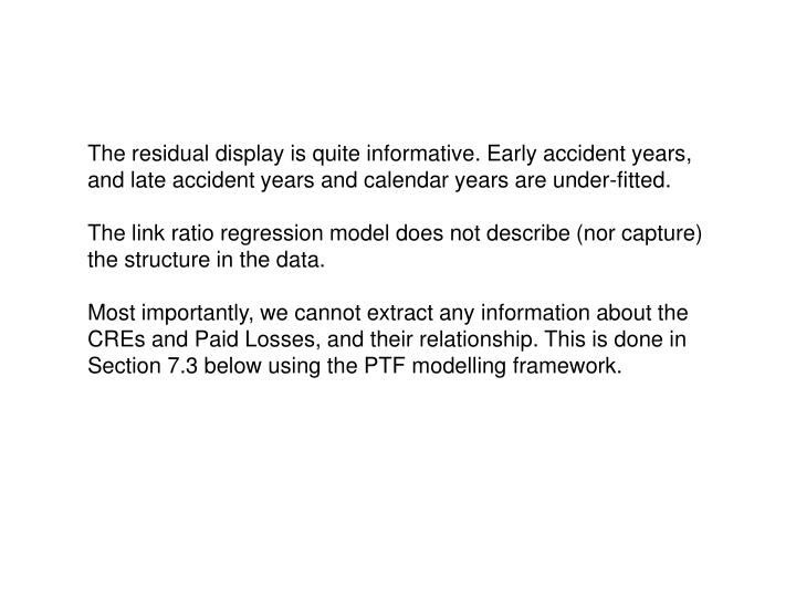 The residual display is quite informative. Early accident years, and late