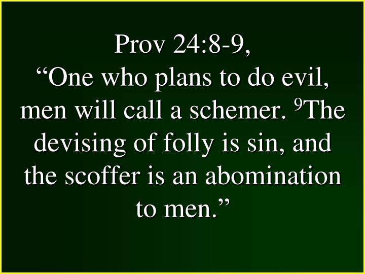 Prov 24:8-9,