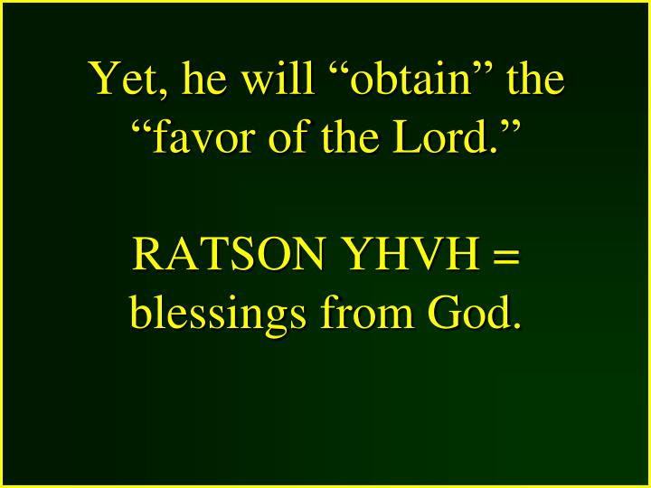 """Yet, he will """"obtain"""" the """"favor of the Lord."""""""