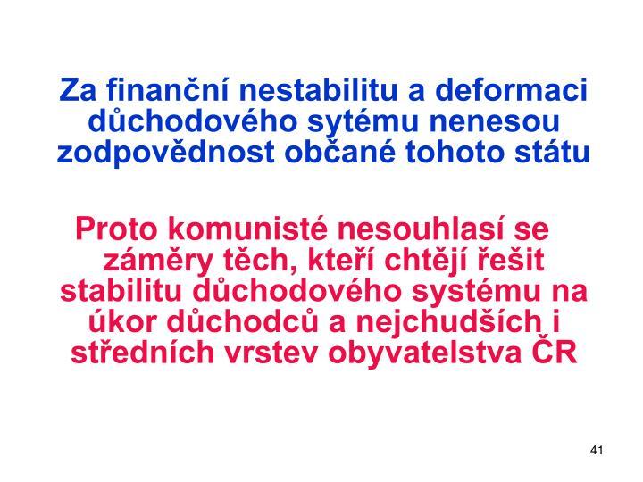 Za finanční nestabilitu a deformaci důchodového sytému nenesou zodpovědnost občané tohoto státu