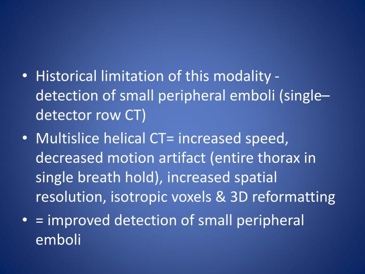 Historical limitation of this modality - detection of small peripheral emboli (single–detector row CT)