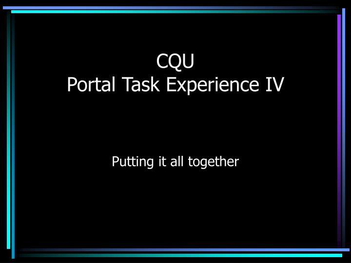 Cqu portal task experience iv