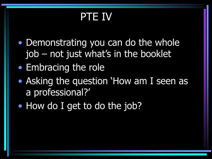 PTE IV