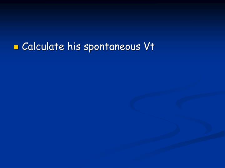 Calculate his spontaneous Vt