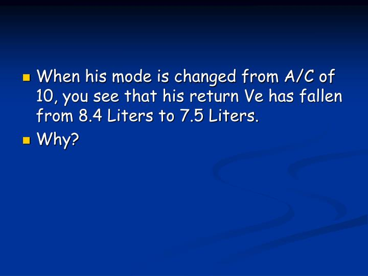 When his mode is changed from A/C of 10, you see that his return Ve has fallen from 8.4 Liters to 7.5 Liters.