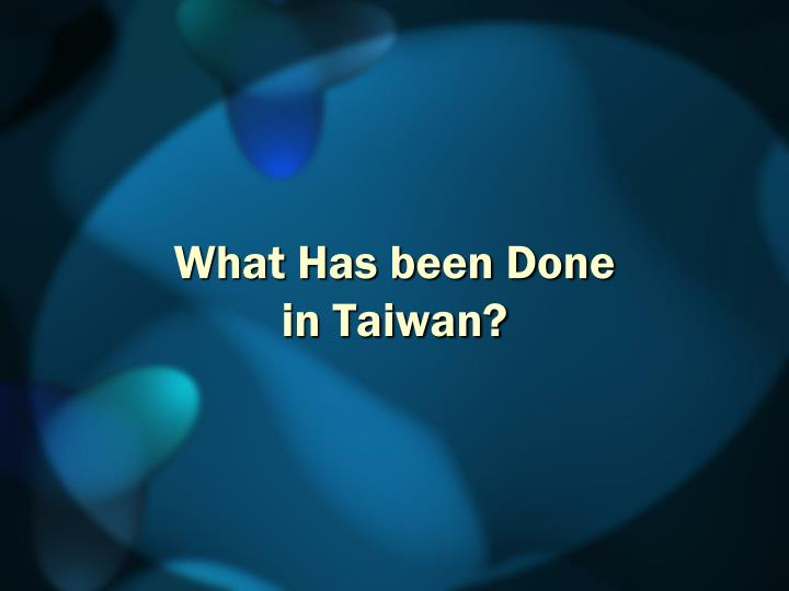 What Has been Done in Taiwan?