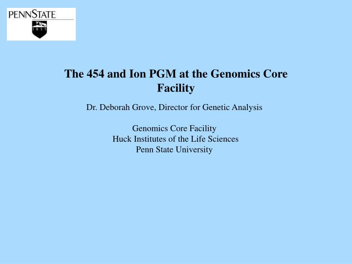 The 454 and Ion PGM at the Genomics Core Facility