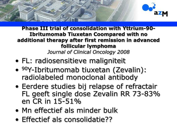 Phase III trial of consolidation with Yttrium-90-Ibritumomab Tiuxetan Coompared with no additional therapy after first remission in advanced follicular lymphoma