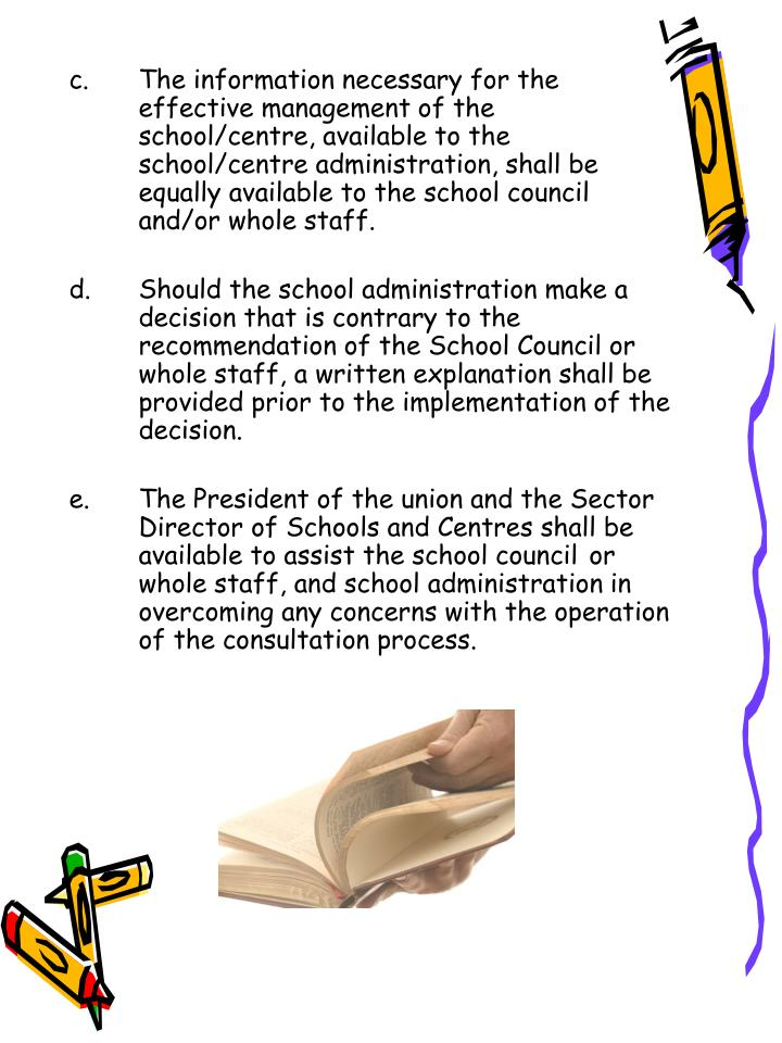 The information necessary for the effective management of the school/centre, available to the school/centre administration, shall be equally available to the school council and/or whole staff.