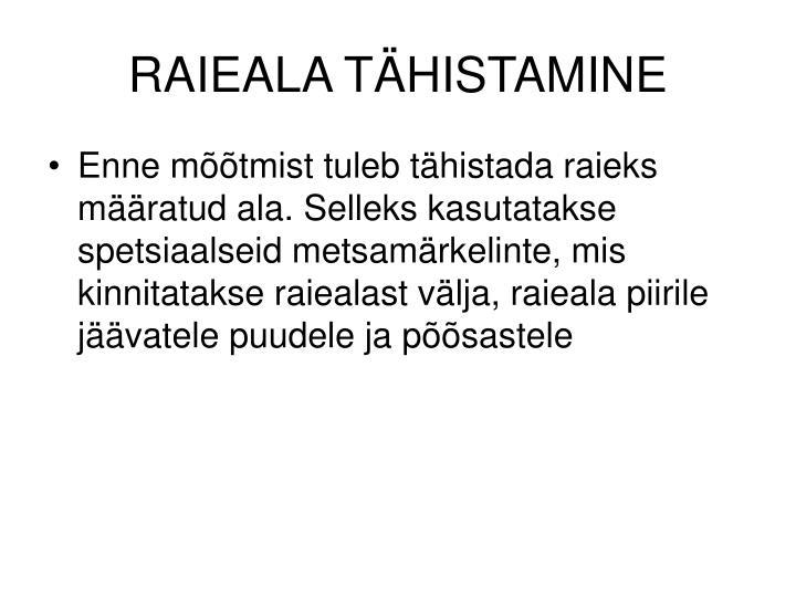 RAIEALA TÄHISTAMINE