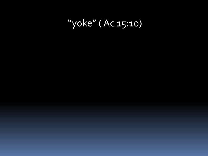 """""""yoke"""" ( Ac 15:10)"""