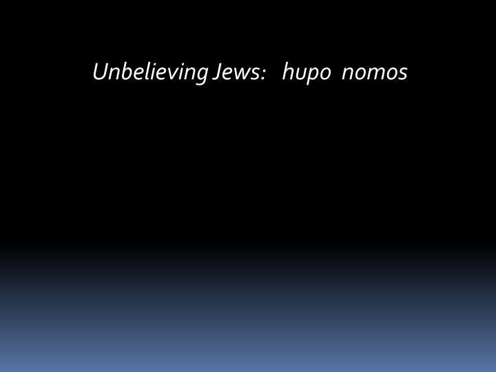 Unbelieving Jews:   hupo  nomos