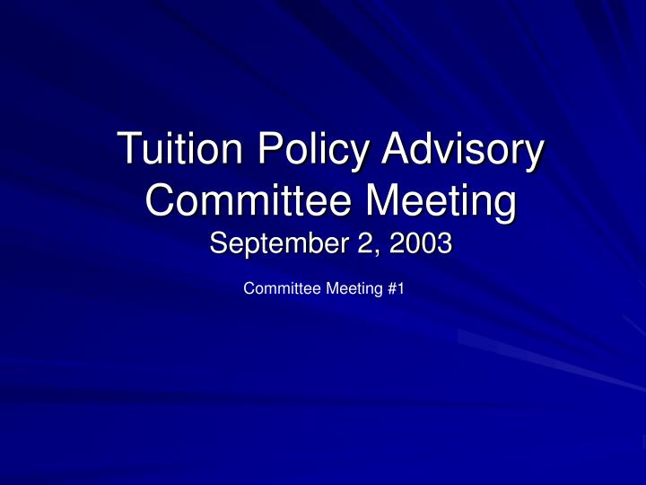 Tuition policy advisory committee meeting september 2 2003