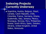 indexing projects currently underway